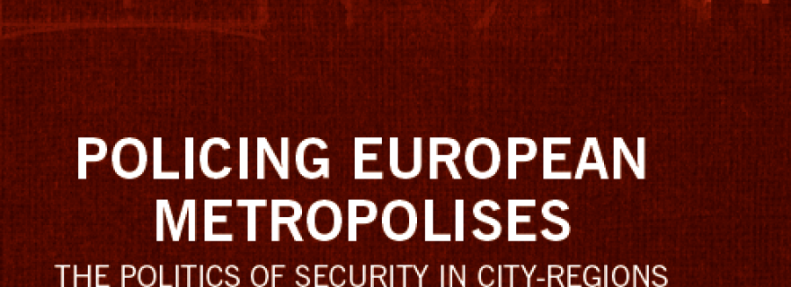 """New publication """"Policing European Metropolises. The Politics of Security in City-Regions"""" out now!"""